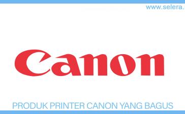 Produk Printer Canon Yang Bagus